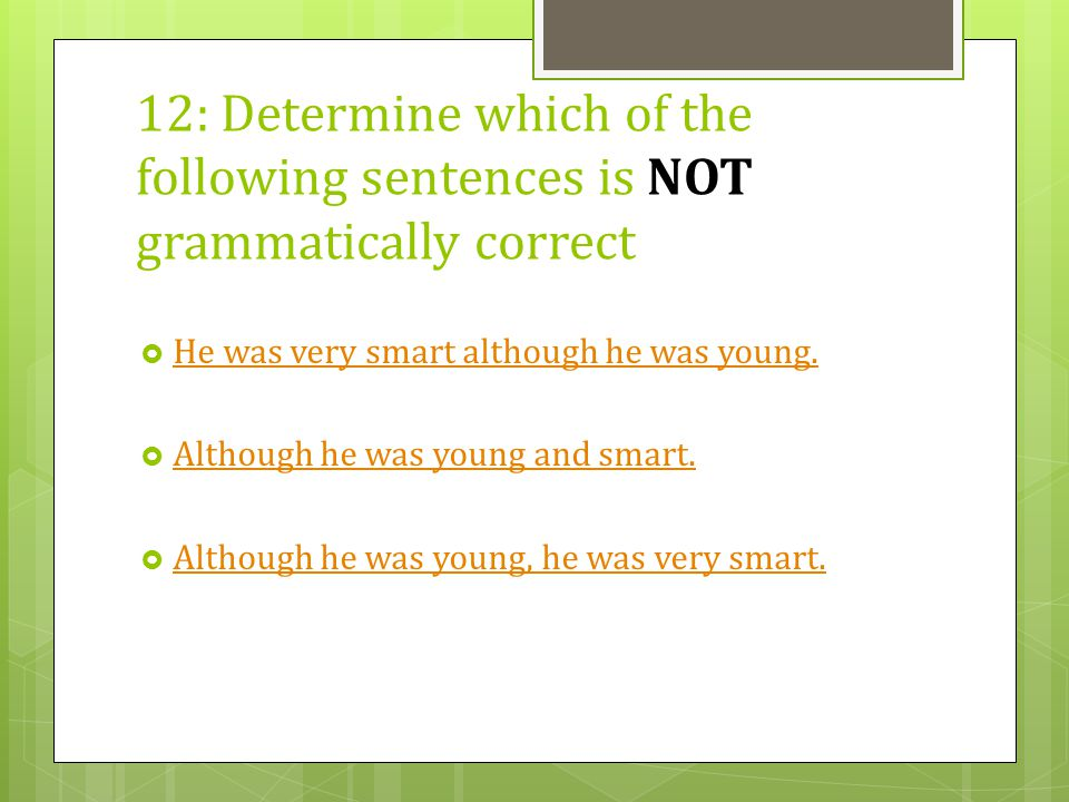 12: Determine which of the following sentences is NOT grammatically correct