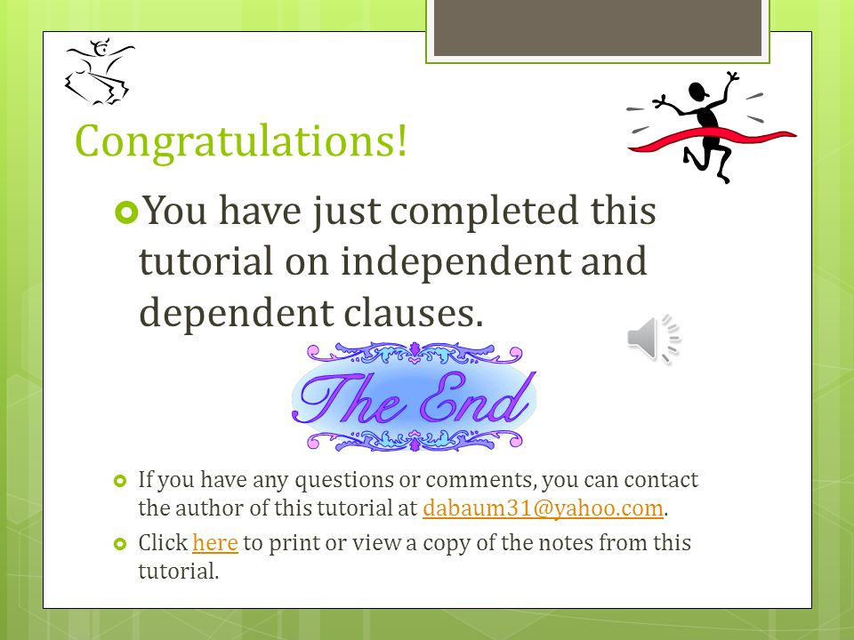 Congratulations! You have just completed this tutorial on independent and dependent clauses.
