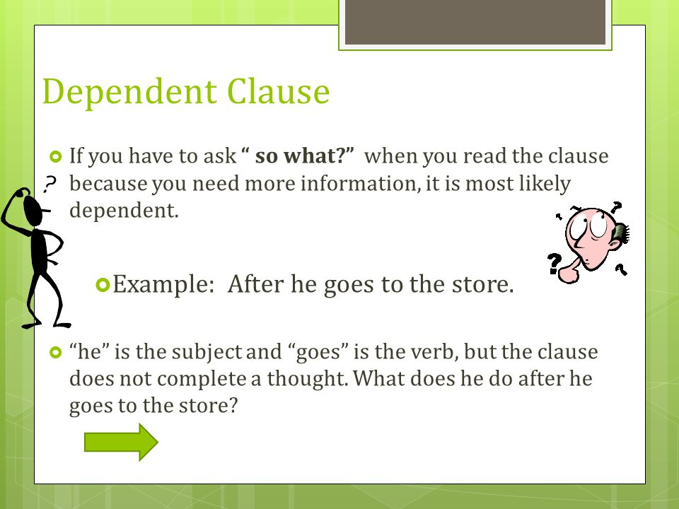 Dependent Clause Example: After he goes to the store.