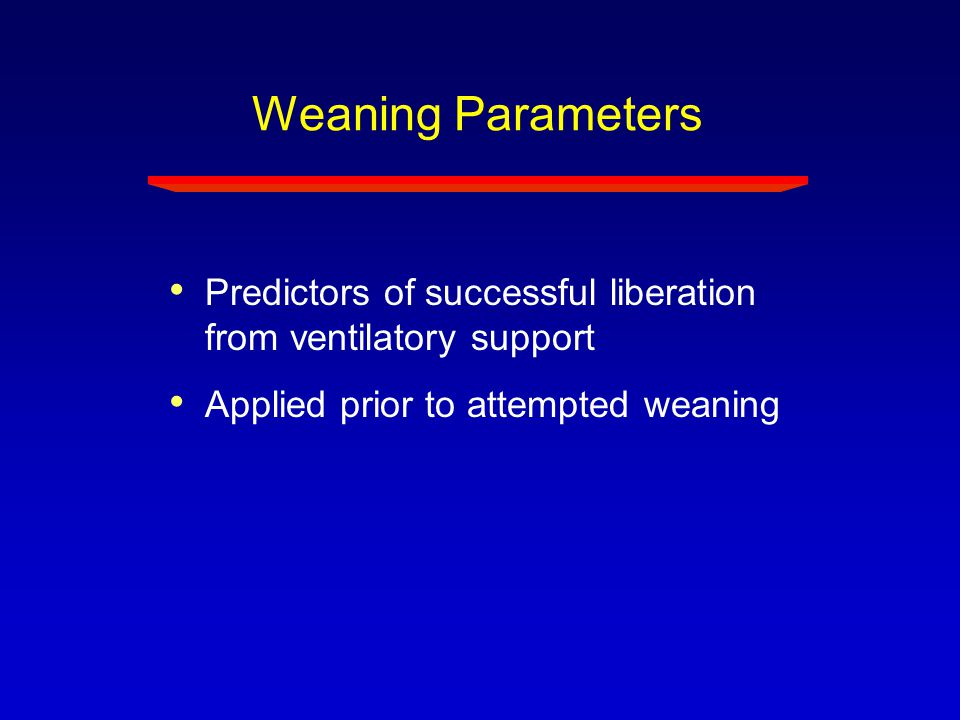Weaning Parameters Predictors of successful liberation from ventilatory support.