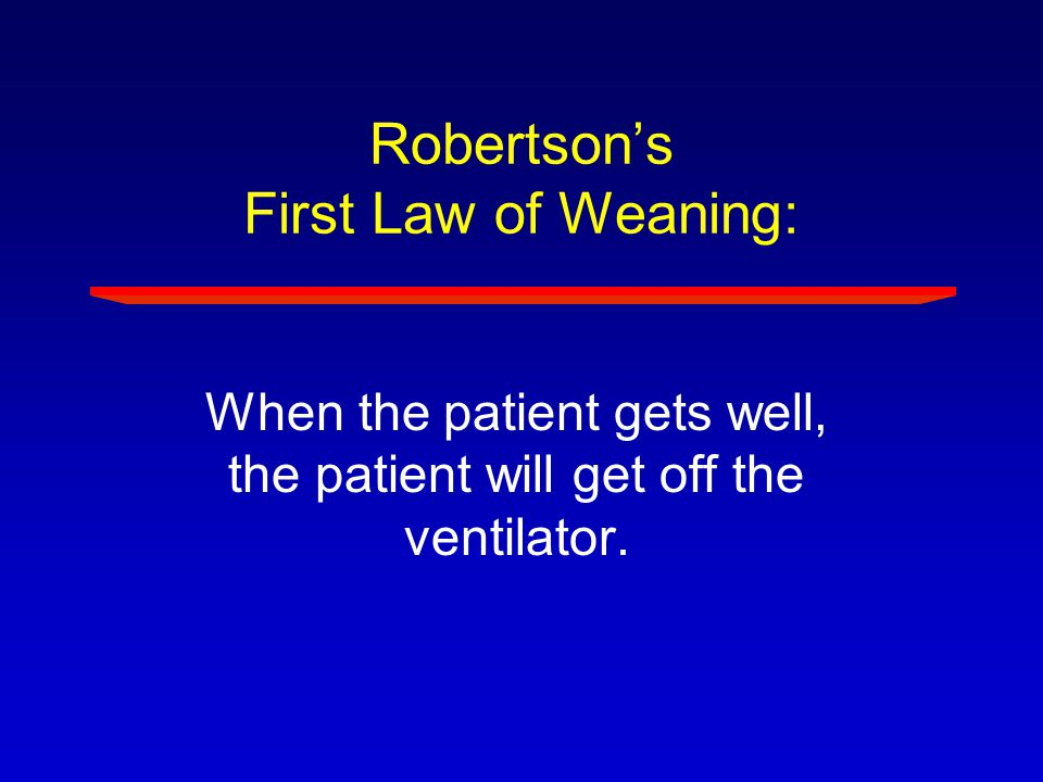 Robertson's First Law of Weaning: