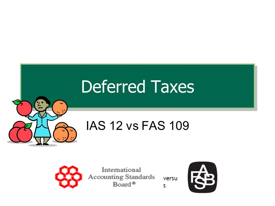Deferred Taxes IAS 12 vs FAS 109 versus