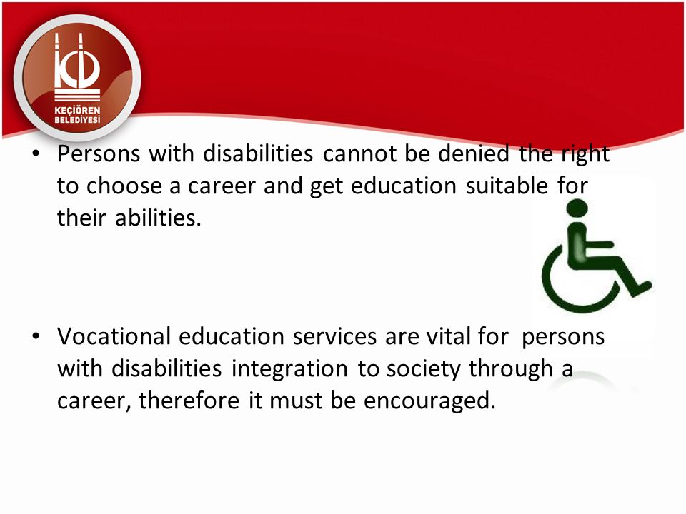 Persons with disabilities cannot be denied the right to choose a career and get education suitable for their abilities.