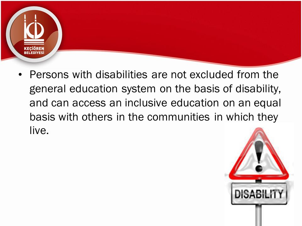 Persons with disabilities are not excluded from the general education system on the basis of disability, and can access an inclusive education on an equal basis with others in the communities in which they live.