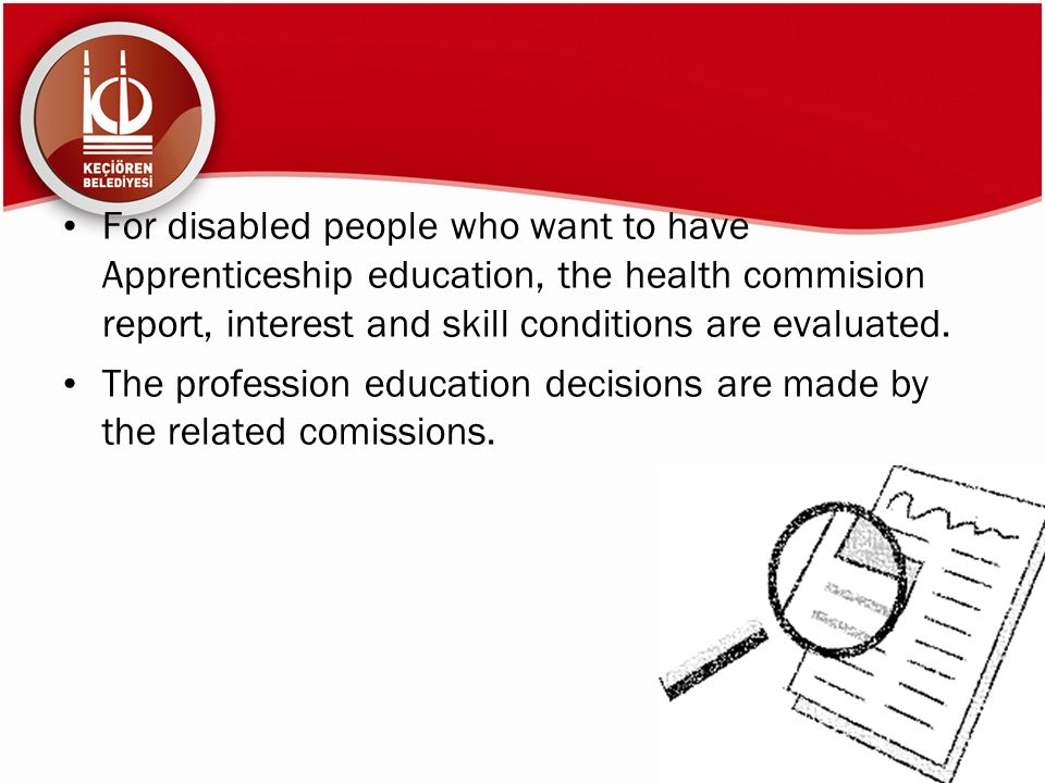 For disabled people who want to have Apprenticeship education, the health commision report, interest and skill conditions are evaluated.