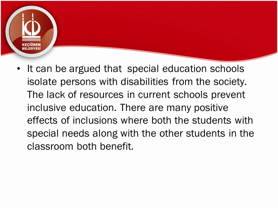 It can be argued that special education schools isolate persons with disabilities from the society.