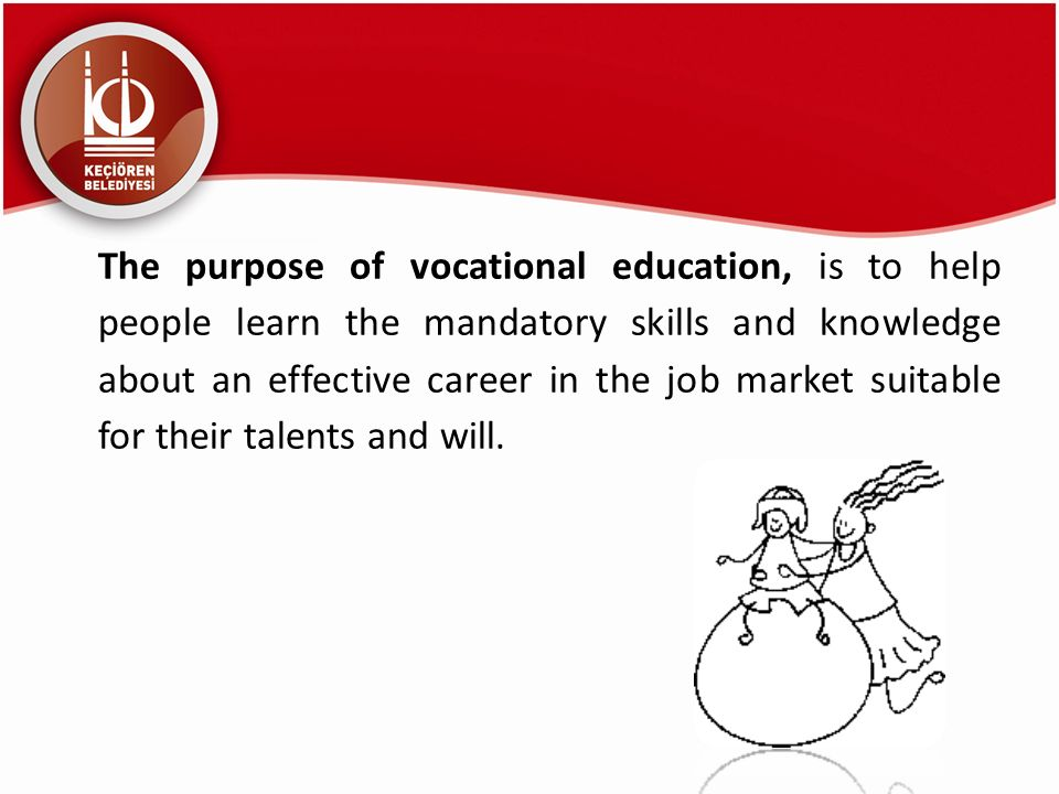 The purpose of vocational education, is to help people learn the mandatory skills and knowledge about an effective career in the job market suitable for their talents and will.