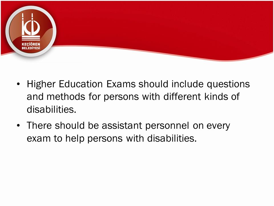 Higher Education Exams should include questions and methods for persons with different kinds of disabilities.