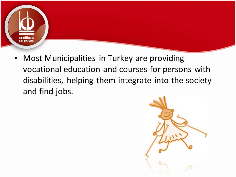 Most Municipalities in Turkey are providing vocational education and courses for persons with disabilities, helping them integrate into the society and find jobs.