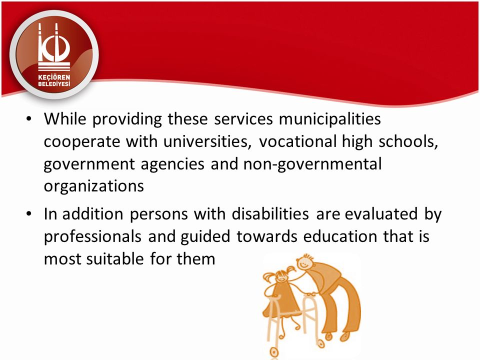 While providing these services municipalities cooperate with universities, vocational high schools, government agencies and non-governmental organizations