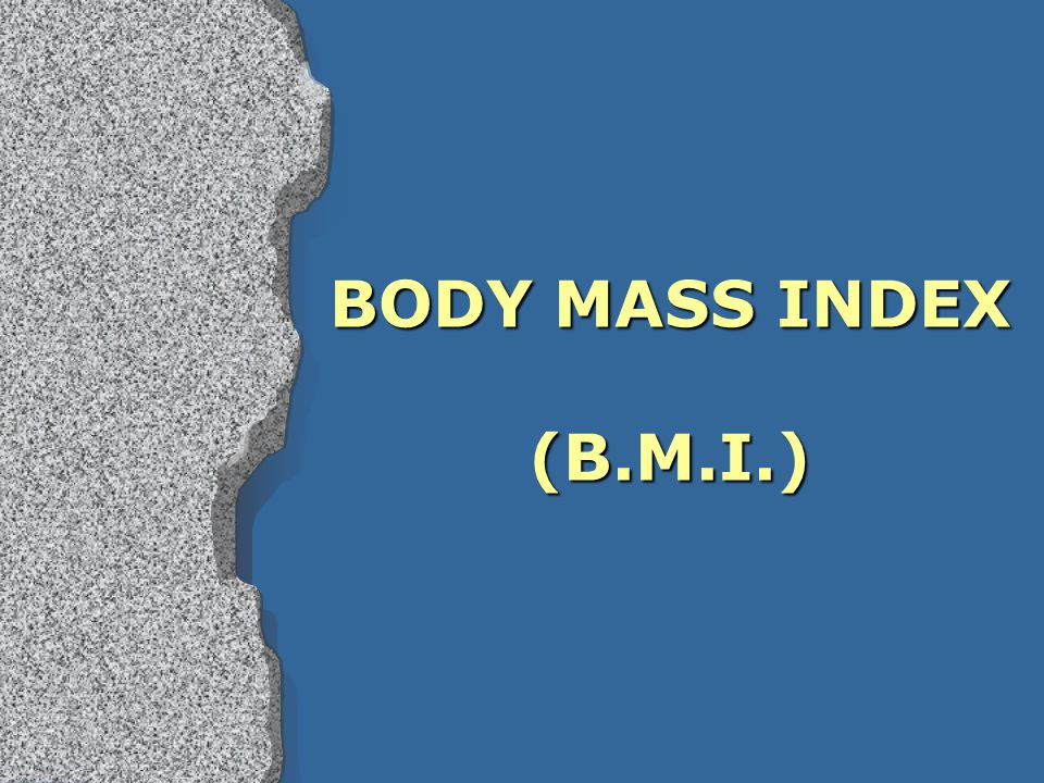 BODY MASS INDEX (B.M.I.)