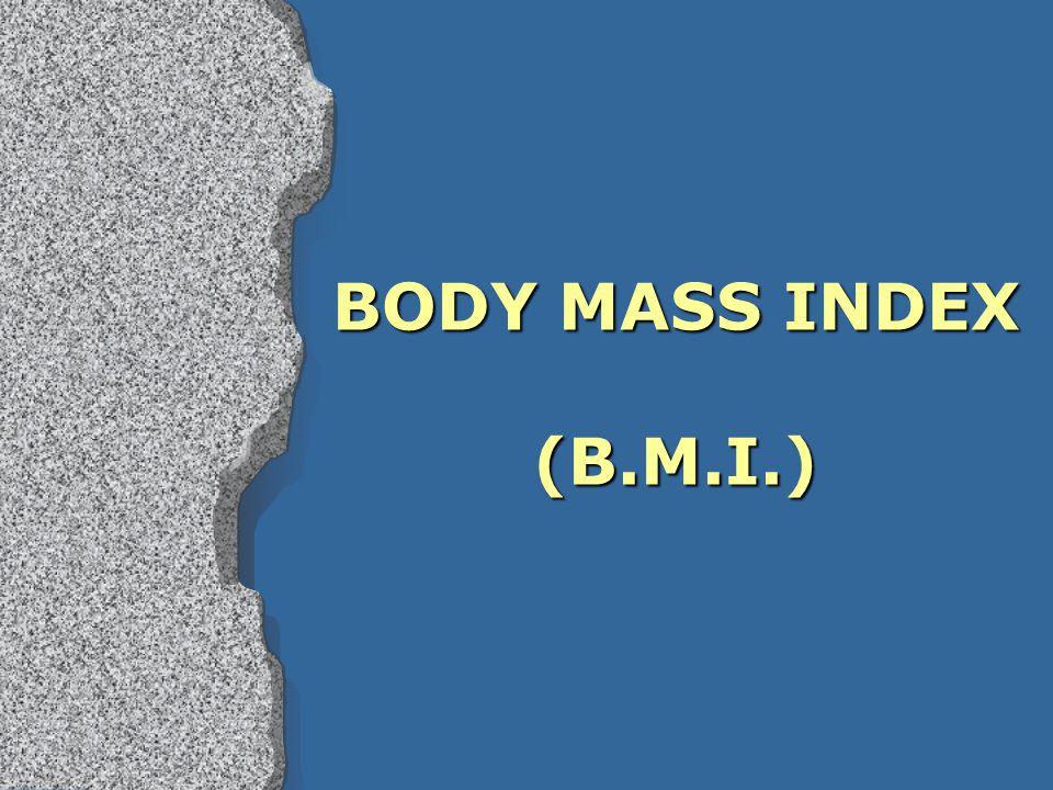 BODY MASS INDEX (B.M.I.)