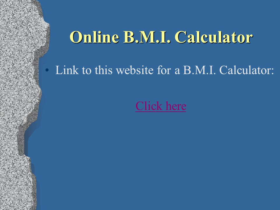 Online B.M.I. Calculator Link to this website for a B.M.I. Calculator: