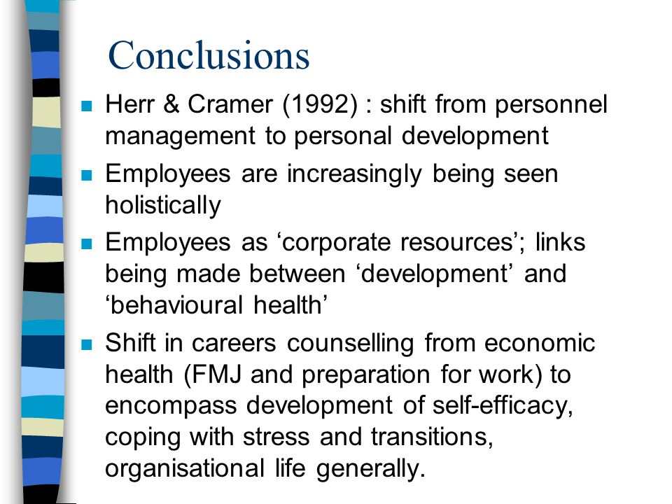 Conclusions Herr & Cramer (1992) : shift from personnel management to personal development. Employees are increasingly being seen holistically.