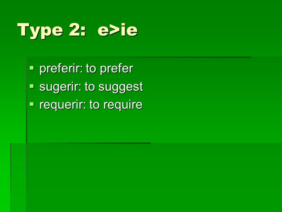 Type 2: e>ie preferir: to prefer sugerir: to suggest