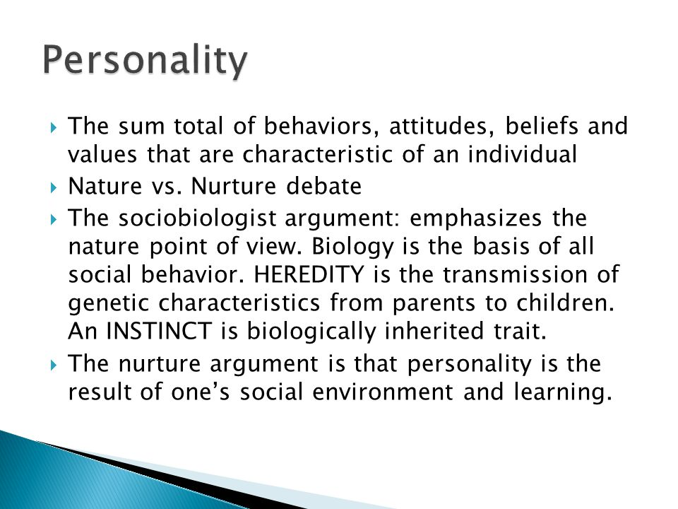 Personality The sum total of behaviors, attitudes, beliefs and values that are characteristic of an individual.