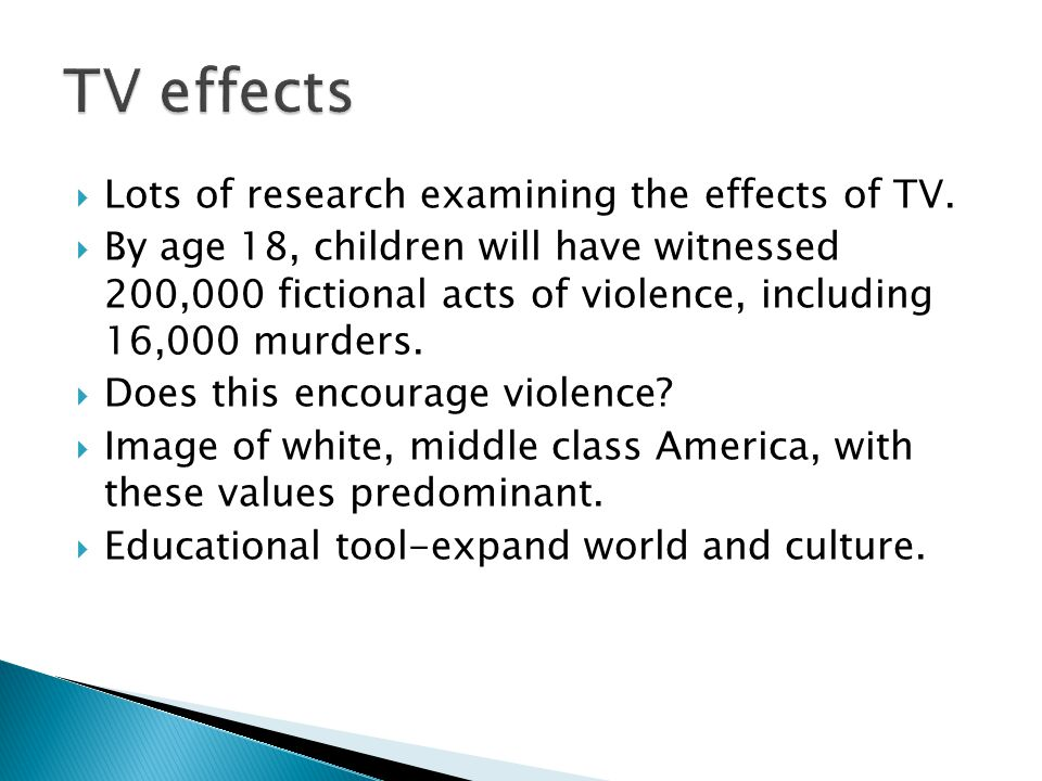 TV effects Lots of research examining the effects of TV.