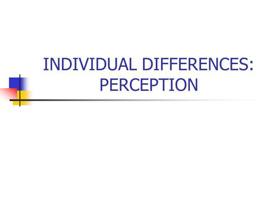 INDIVIDUAL DIFFERENCES: PERCEPTION