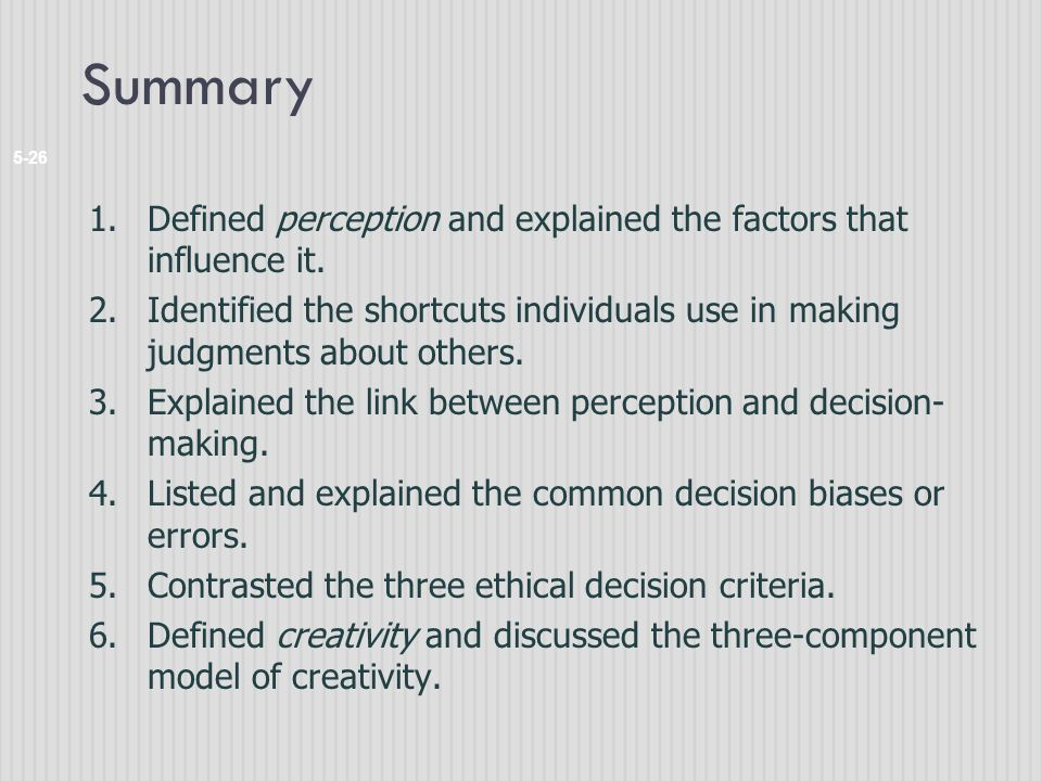 Summary Defined perception and explained the factors that influence it. Identified the shortcuts individuals use in making judgments about others.
