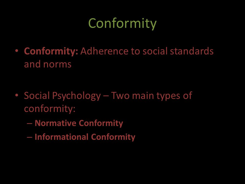 Conformity Conformity: Adherence to social standards and norms