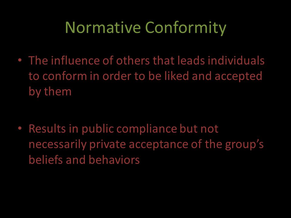 Normative Conformity The influence of others that leads individuals to conform in order to be liked and accepted by them.
