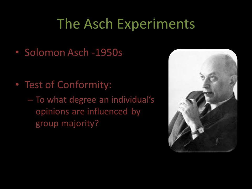 The Asch Experiments Solomon Asch -1950s Test of Conformity: