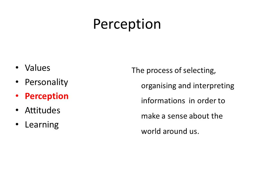 Perception Values Personality Perception Attitudes Learning