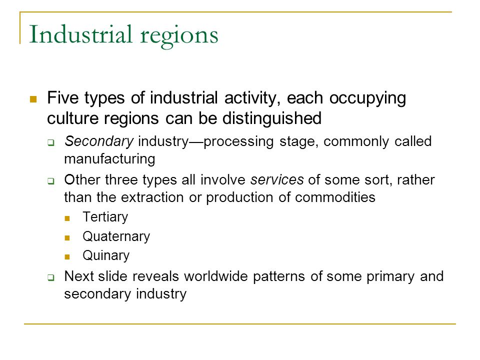 Industrial regions Five types of industrial activity, each occupying culture regions can be distinguished.