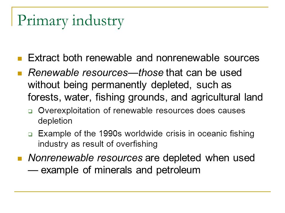 Primary industry Extract both renewable and nonrenewable sources