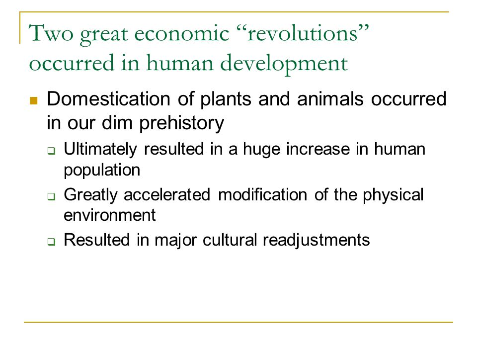 Two great economic revolutions occurred in human development