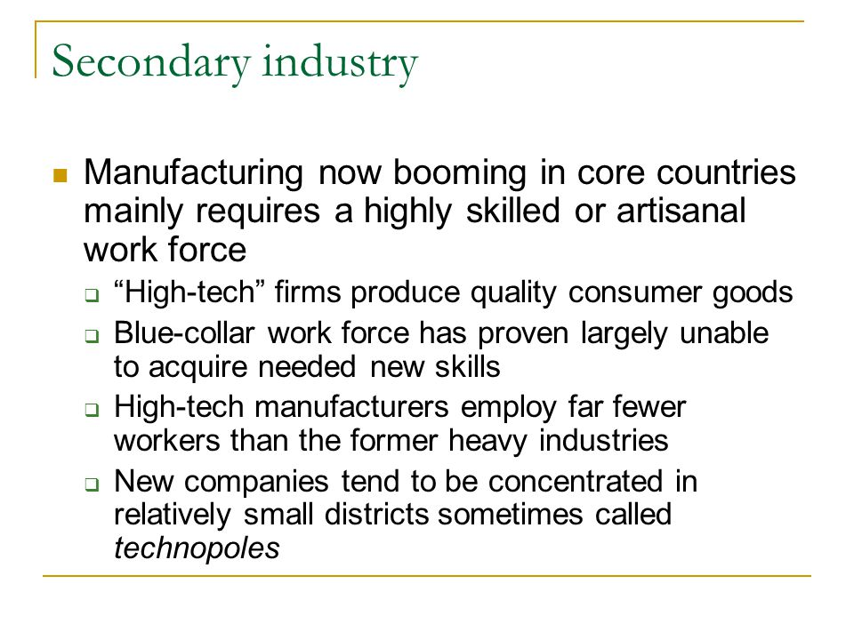 Secondary industry Manufacturing now booming in core countries mainly requires a highly skilled or artisanal work force.