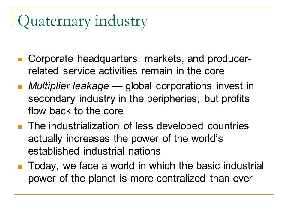 Quaternary industry Corporate headquarters, markets, and producer-related service activities remain in the core.