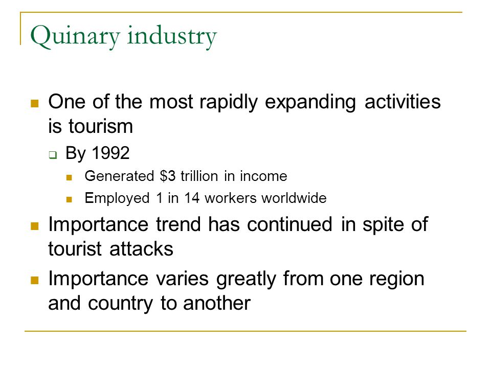 Quinary industry One of the most rapidly expanding activities is tourism. By 1992. Generated $3 trillion in income.
