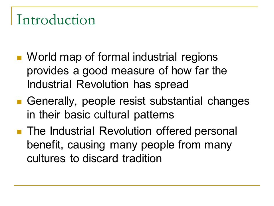 Introduction World map of formal industrial regions provides a good measure of how far the Industrial Revolution has spread.