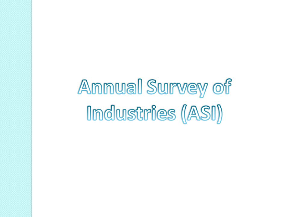 Annual Survey of Industries (ASI)