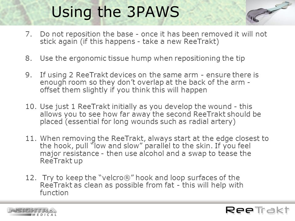Using the 3PAWS Do not reposition the base - once it has been removed it will not stick again (if this happens - take a new ReeTrakt)