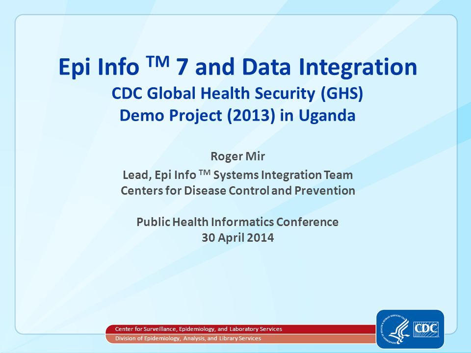 Epi Info TM 7 and Data Integration CDC Global Health Security (GHS) Demo Project (2013) in Uganda