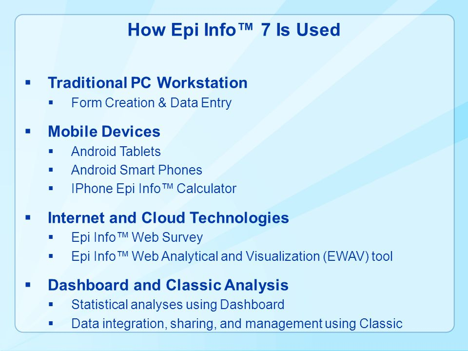 How Epi Info™ 7 Is Used Traditional PC Workstation Mobile Devices
