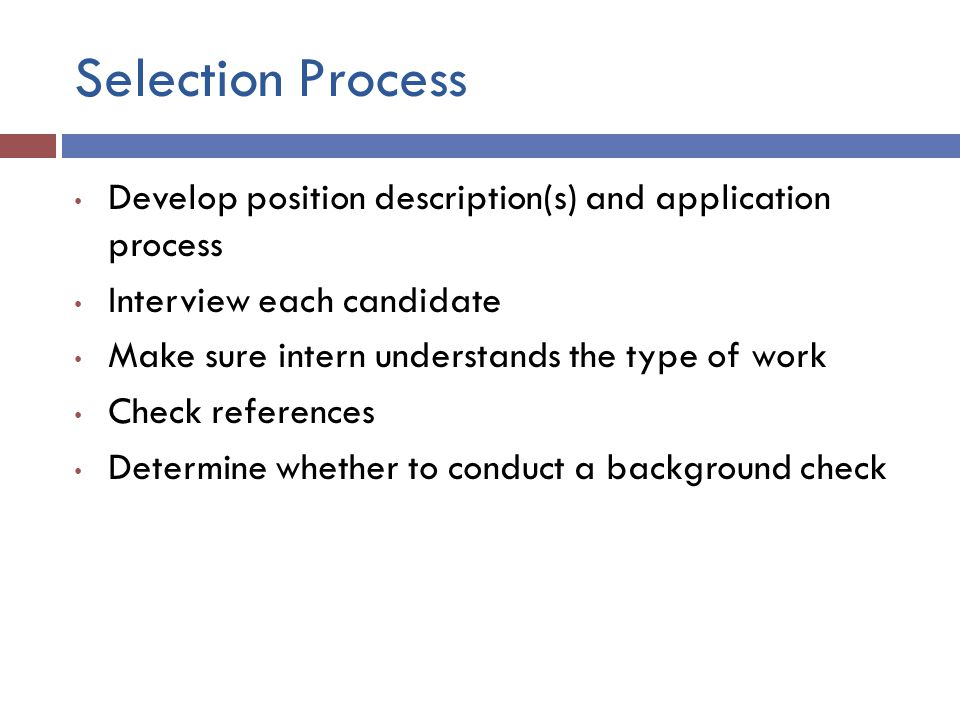 Selection Process Develop position description(s) and application process. Interview each candidate.