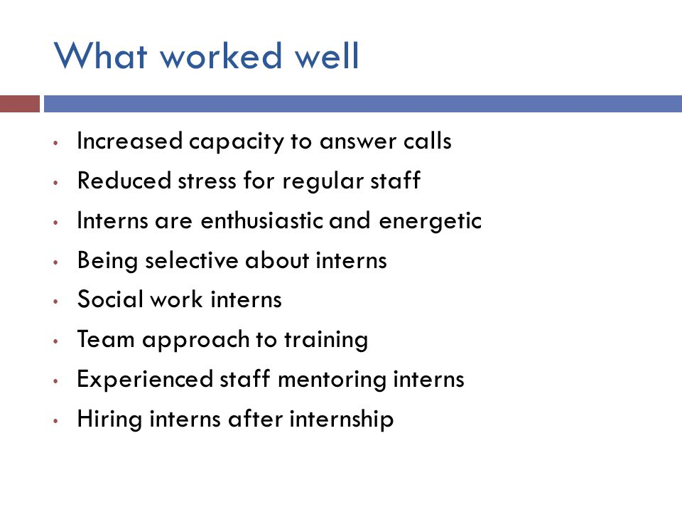 What worked well Increased capacity to answer calls