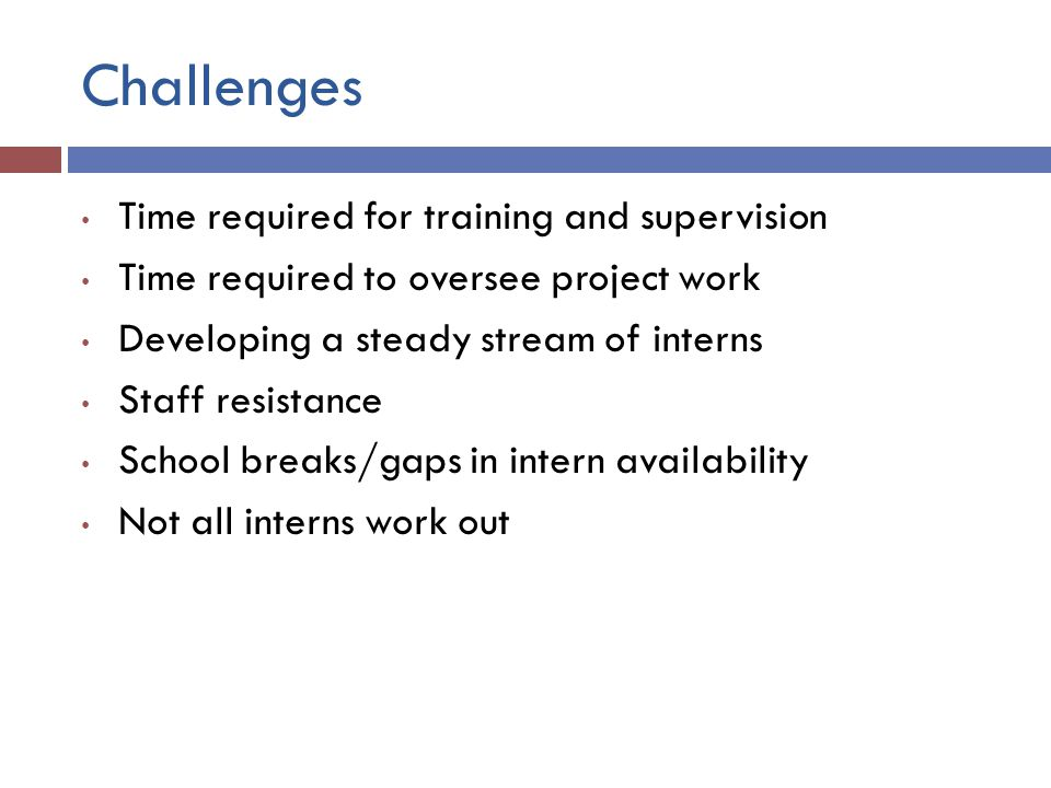 Challenges Time required for training and supervision