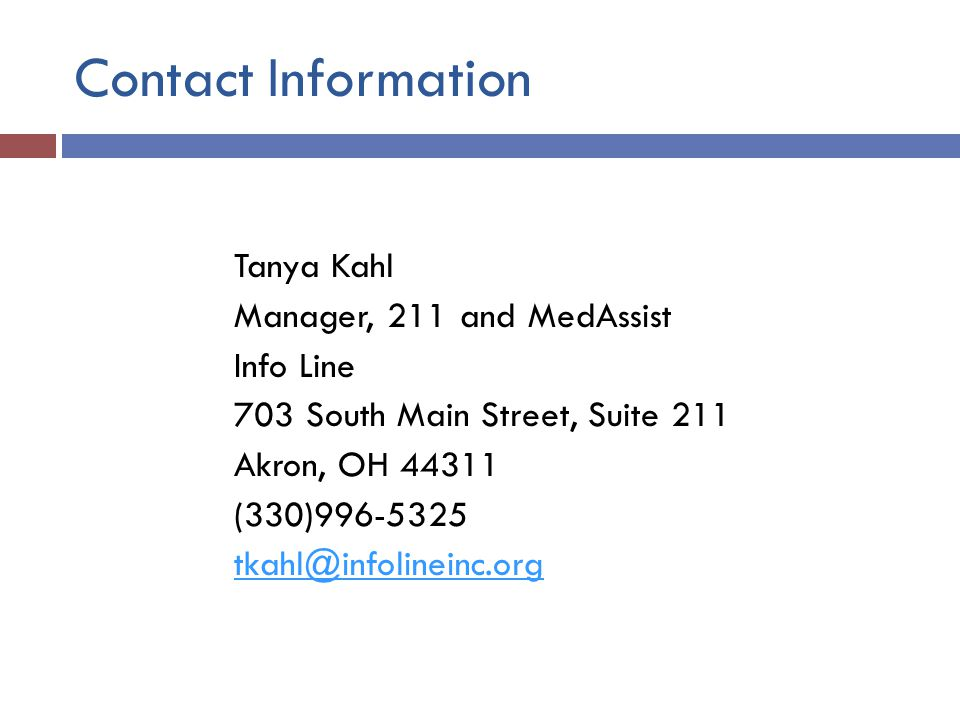 Contact Information Tanya Kahl. Manager, 211 and MedAssist. Info Line. 703 South Main Street, Suite 211.