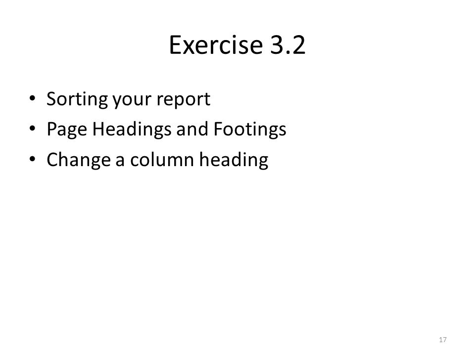 Exercise 3.2 Sorting your report Page Headings and Footings