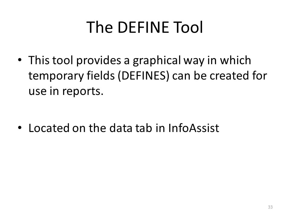The DEFINE Tool This tool provides a graphical way in which temporary fields (DEFINES) can be created for use in reports.