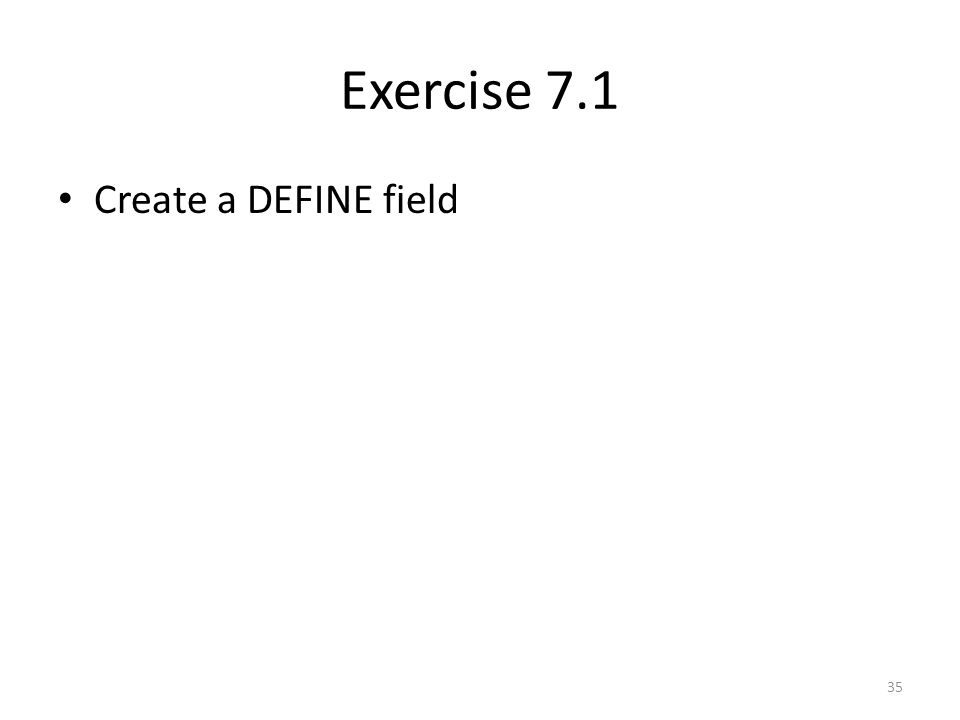 Exercise 7.1 Create a DEFINE field