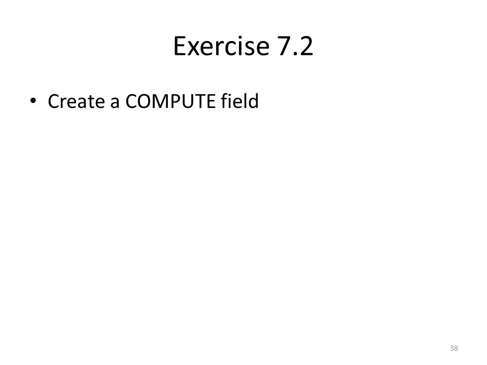 Exercise 7.2 Create a COMPUTE field