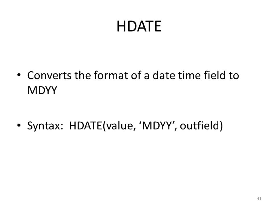 HDATE Converts the format of a date time field to MDYY