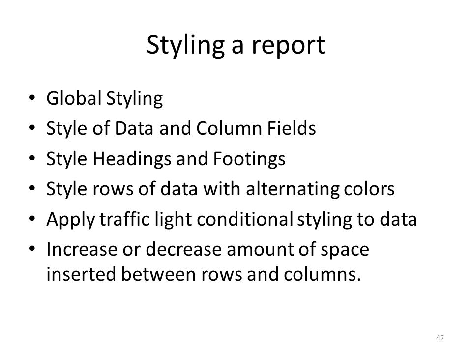 Styling a report Global Styling Style of Data and Column Fields