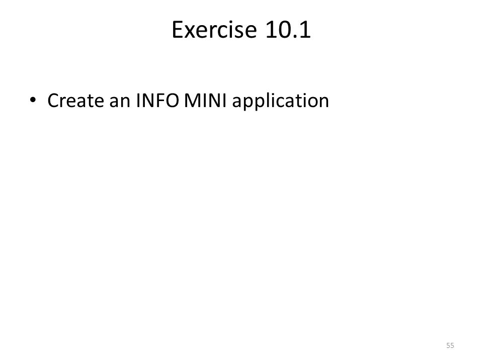 Exercise 10.1 Create an INFO MINI application