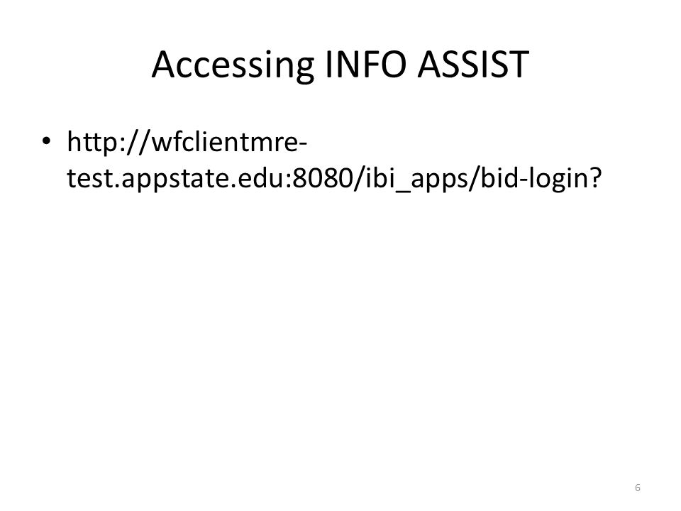 Accessing INFO ASSIST http://wfclientmre-test.appstate.edu:8080/ibi_apps/bid-login